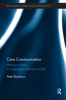 Care Communication : Making a home in a Japanese eldercare facility, Paperback / softback Book