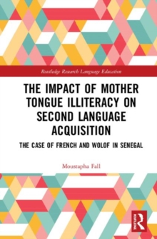 The Impact of Mother Tongue Illiteracy on Second Language Acquisition : The Case of French and Wolof in Senegal, Hardback Book
