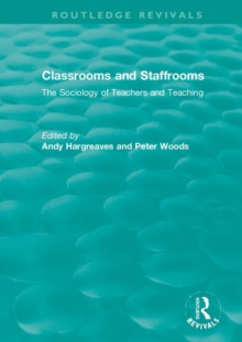 Classrooms and Staffrooms : The Sociology of Teachers and Teaching, Hardback Book