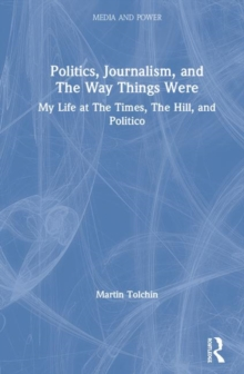 Politics, Journalism, and The Way Things Were : My Life at The Times, The Hill, and Politico, Hardback Book