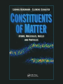 Constituents of Matter : Atoms, Molecules, Nuclei, and Particles, Paperback / softback Book