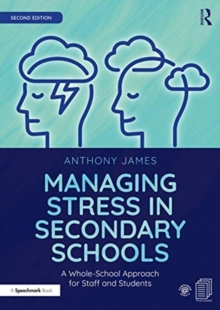 Managing Stress in Secondary Schools : A Whole-School Approach for Staff and Students, Paperback / softback Book