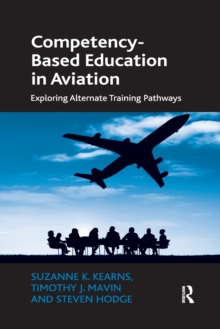 Competency-Based Education in Aviation : Exploring Alternate Training Pathways, Paperback / softback Book