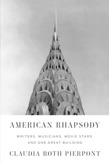 American Rhapsody : Writers, Musicians, Movie Stars, and One Great Building, Hardback Book