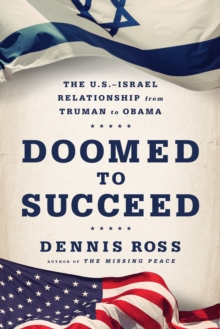 Doomed to Succeed : The U.S.-Israel Relationship from Truman to Obama, Hardback Book