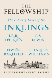 The Fellowship : The Literary Lives of the Inklings: J.R.R. Tolkien, C. S. Lewis, Owen Barfield, Charles Williams, Paperback / softback Book