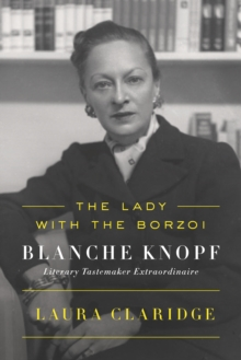 The Lady with the Borzoi : Blanche Knopf, Literary Tastemaker Extraordinaire, Paperback Book