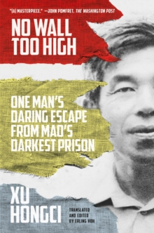 No Wall Too High : One Man's Daring Escape from Mao's Darkest Prison, Paperback Book