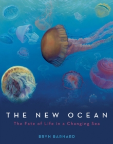 The New Ocean : The Fate Of Life In A Changing Sea, Hardback Book