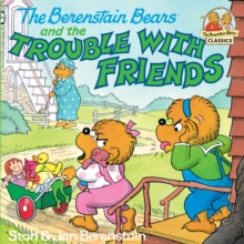 The Berenstain Bears and the Trouble with Friends, EPUB eBook