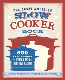 The Great American Slow Cooker Book : 500 Easy Recipes for Every Day and Every Size Machine: A Cookbook, EPUB eBook