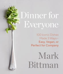 Dinner for Everyone : 300 Ways to Go Easy, Vegan, or All Out, Hardback Book