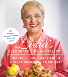 Lidia's Celebrate Like An Italian : 220 Foolproof Recipes That Make Every Meal a Party, Hardback Book
