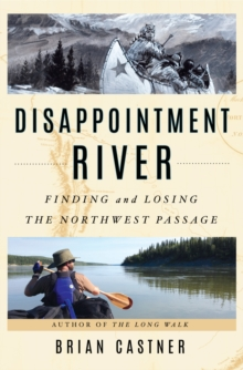 Disappointment River : Finding and Losing the Northwest Passage, Hardback Book