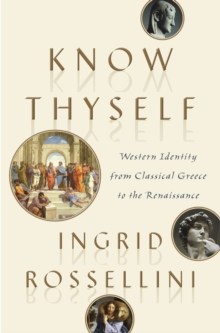 Know Thyself : Western Identity from Classical Greece to the Renaissance, Hardback Book
