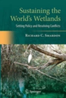 Sustaining the World's Wetlands : Setting Policy and Resolving Conflicts, PDF eBook