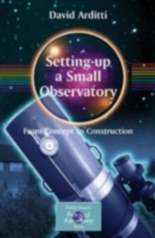 Setting-Up a Small Observatory: From Concept to Construction, PDF eBook