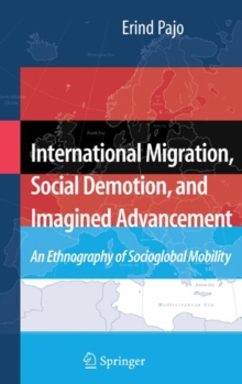 International Migration, Social Demotion, and Imagined Advancement : An Ethnography of Socioglobal Mobility, Hardback Book