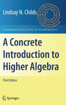 A Concrete Introduction to Higher Algebra, Hardback Book