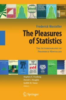 The Pleasures of Statistics : The Autobiography of Frederick Mosteller, PDF eBook