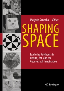 Shaping Space : Exploring Polyhedra in Nature, Art, and the Geometrical Imagination, Hardback Book