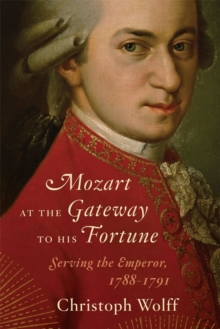 Mozart at the Gateway to His Fortune : Serving the Emperor, 1788-1791, Hardback Book