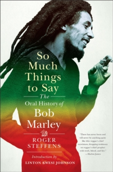 So Much Things to Say : The Oral History of Bob Marley, Hardback Book