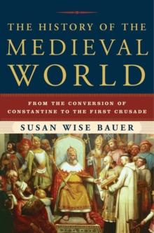 The History of the Medieval World : From the Conversion of Constantine to the First Crusade, Hardback Book