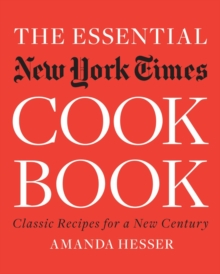 The Essential New York Times Cookbook : Classic Recipes for a New Century, Hardback Book
