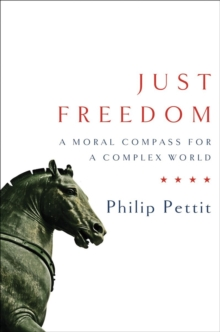 Just Freedom : A Moral Compass for a Complex World, Hardback Book