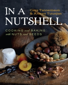In a Nutshell : Cooking and Baking with Nuts and Seeds, Hardback Book
