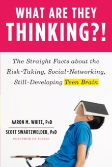 What Are They Thinking?! : The Straight Facts about the Risk-Taking, Social-Networking, Still-Developing Teen Brain, Paperback Book