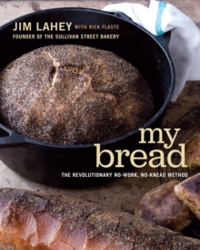 My Bread : The Revolutionary No-Work, No-Knead Method, Hardback Book