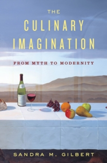 The Culinary Imagination : From Myth to Modernity, Hardback Book