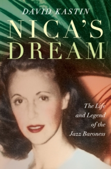 Nica's Dream : The Life and Legend of the Jazz Baroness, Hardback Book