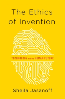 The Ethics of Invention : Technology and the Human Future, Hardback Book