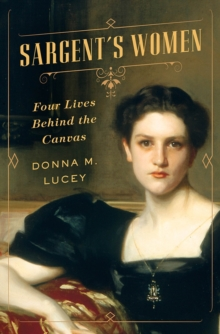 Sargent's Women : Four Lives Behind the Canvas, Hardback Book