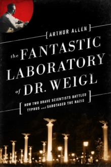 The Fantastic Laboratory of Dr. Weigl : How Two Brave Scientists Battled Typhus and Sabotaged the Nazis, Hardback Book