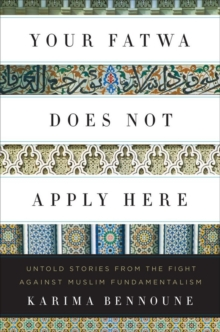 Your Fatwa Does Not Apply Here : Untold Stories from the fight Against Muslim Fundamentalism, Hardback Book