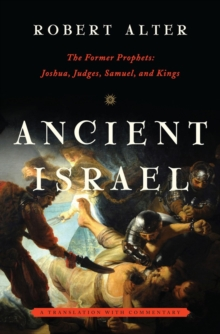 Ancient Israel : The Former Prophets: Joshua, Judges, Samuel, and Kings: A Translation with Commentary, Hardback Book