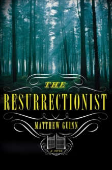 The Resurrectionist : A Novel, Hardback Book