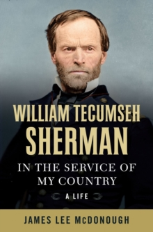 William Tecumseh Sherman : In the Service of My Country: A Life, Hardback Book