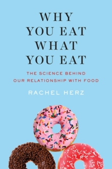 Why You Eat What You Eat : The Science Behind Our Relationship with Food, Hardback Book