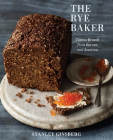 The Rye Baker : Classic Breads from Europe and America, Hardback Book