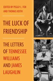The Luck of Friendship : The Letters of Tennessee Williams and James Laughlin, Hardback Book