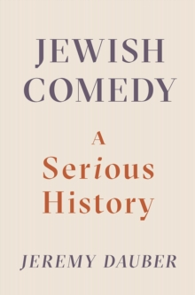 Jewish Comedy : A Serious History, Hardback Book