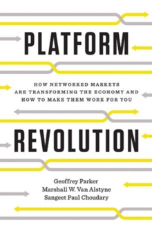Platform Revolution : How Networked Markets Are Transforming the Economyand How to Make Them Work for You, Hardback Book