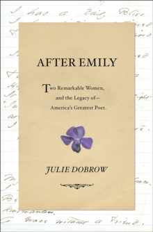 After Emily : Two Remarkable Women and the Legacy of America's Greatest Poet, Hardback Book