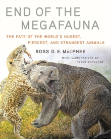 End of the Megafauna : The Fate of the World's Hugest, Fiercest, and Strangest Animals, Hardback Book