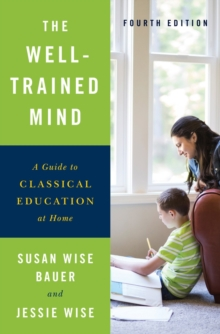 The Well-Trained Mind : A Guide to Classical Education at Home, Hardback Book
